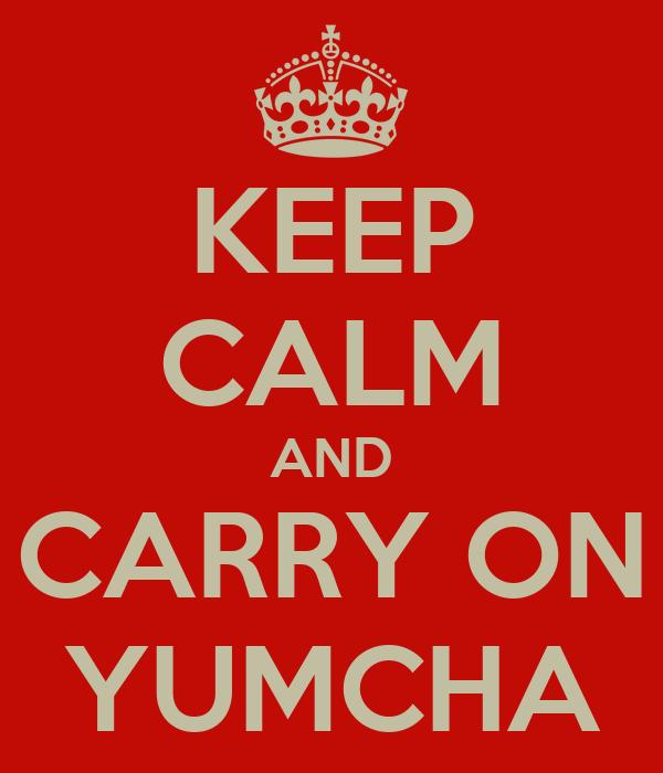 KEEP CALM AND CARRY ON YUMCHA
