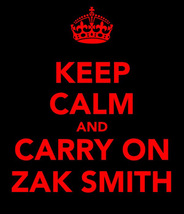 KEEP CALM AND CARRY ON ZAK SMITH