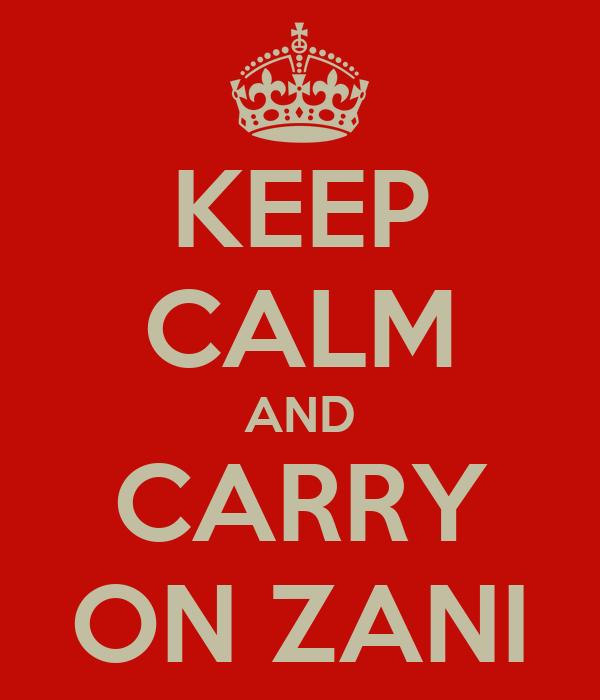 KEEP CALM AND CARRY ON ZANI