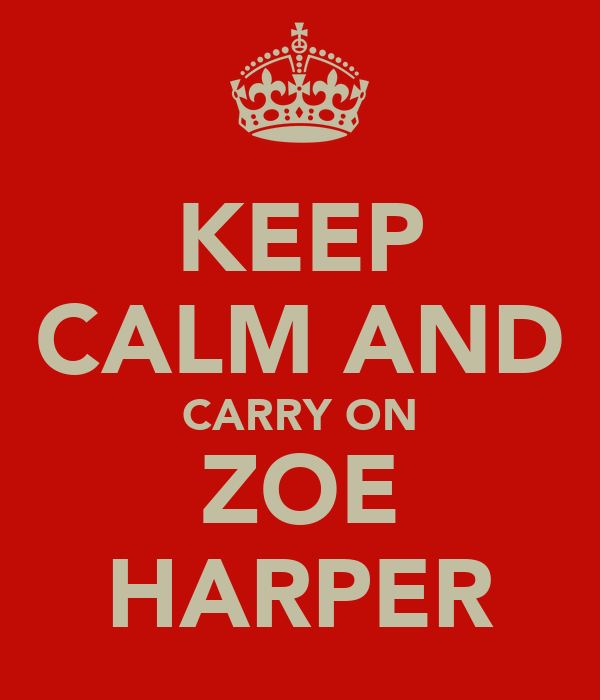 KEEP CALM AND CARRY ON ZOE HARPER