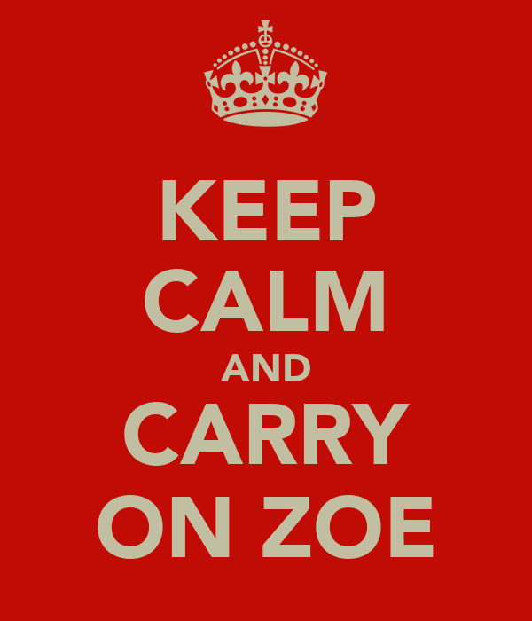 KEEP CALM AND CARRY ON ZOE
