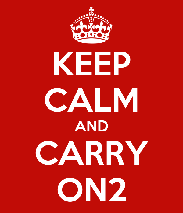 KEEP CALM AND CARRY ON2