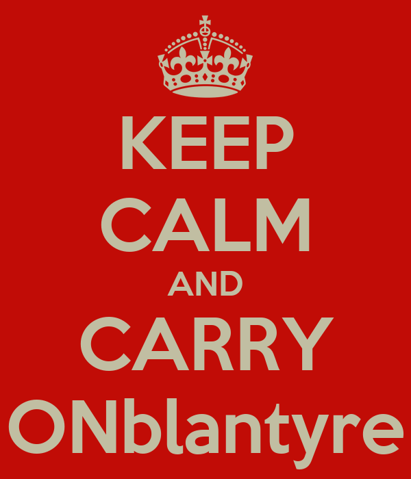 KEEP CALM AND CARRY ONblantyre