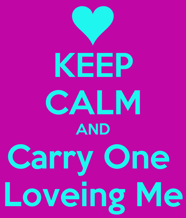 KEEP CALM AND Carry One  Loveing Me