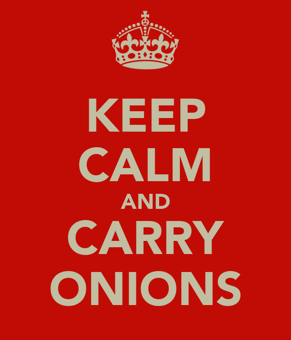 KEEP CALM AND CARRY ONIONS