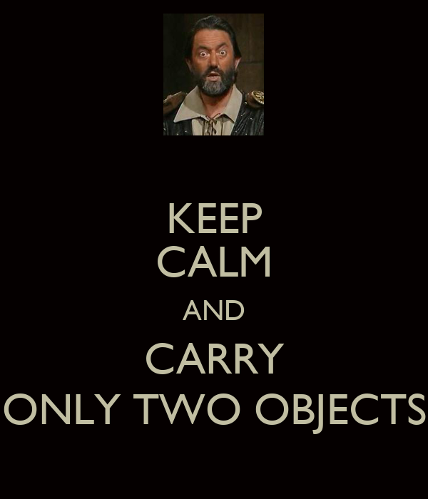 KEEP CALM AND CARRY ONLY TWO OBJECTS