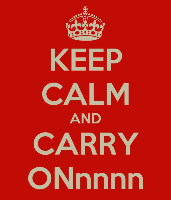 KEEP CALM AND CARRY ONnnnn