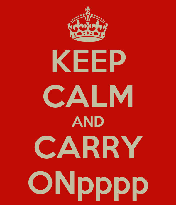 KEEP CALM AND CARRY ONpppp