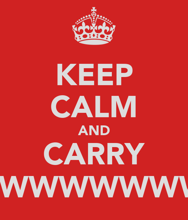 KEEP CALM AND CARRY ONWWWWWWWWWWWWWWWWWW