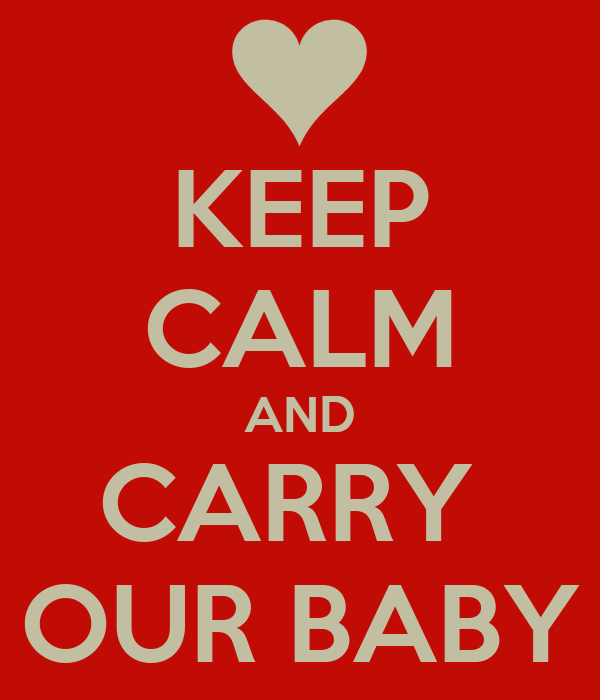 KEEP CALM AND CARRY  OUR BABY