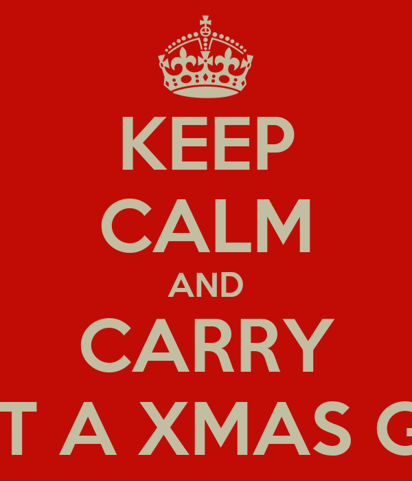 KEEP CALM AND CARRY OUT A XMAS GIFT