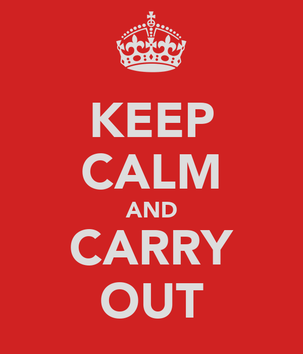 KEEP CALM AND CARRY OUT