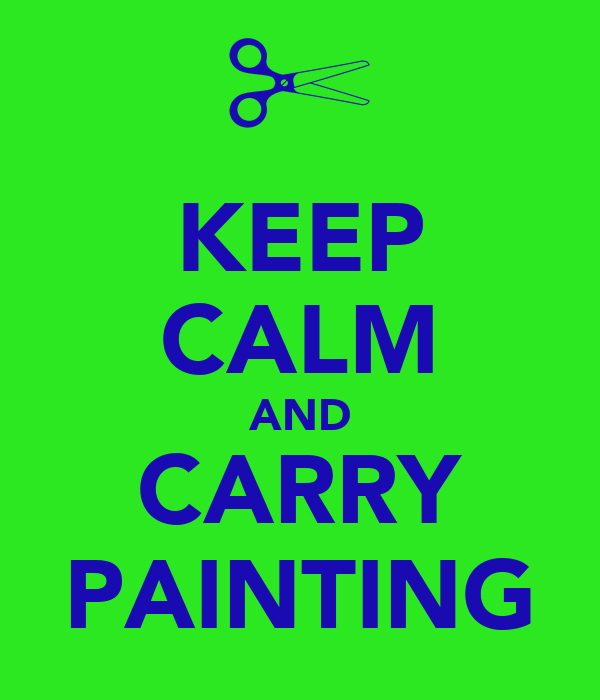 KEEP CALM AND CARRY PAINTING
