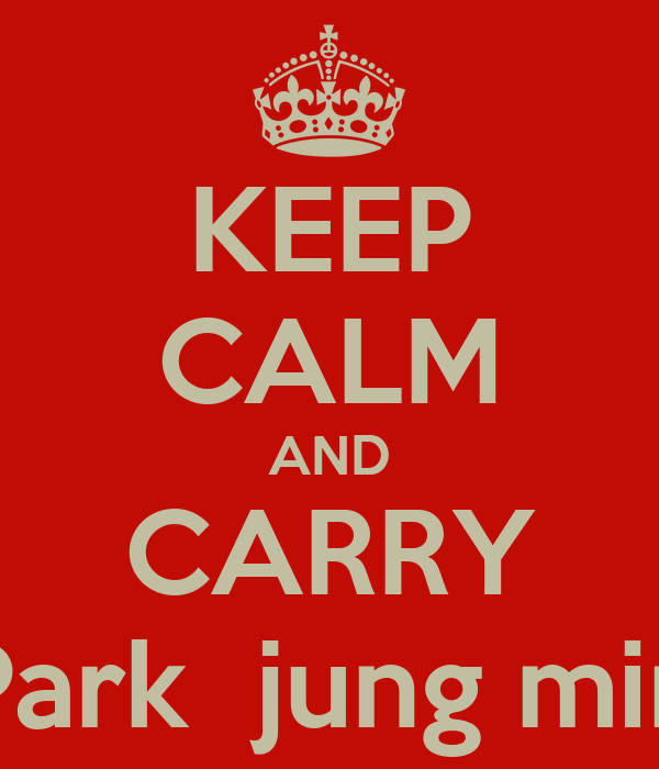 KEEP CALM AND CARRY Park  jung min