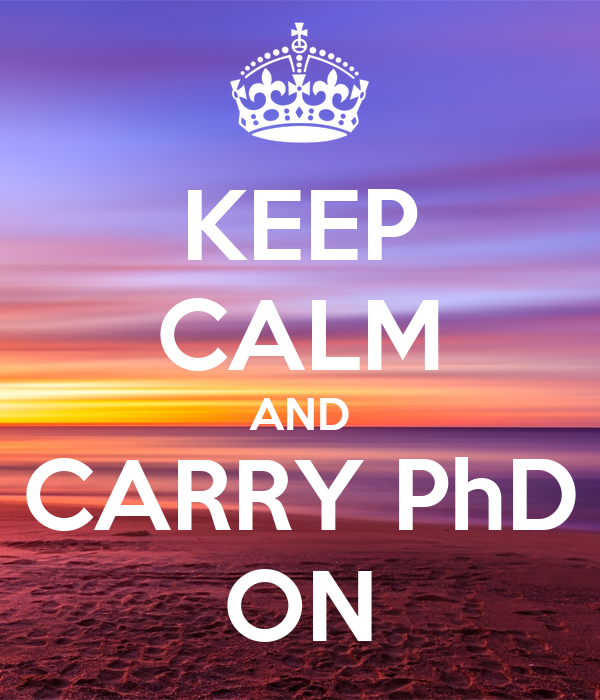 KEEP CALM AND CARRY PhD ON