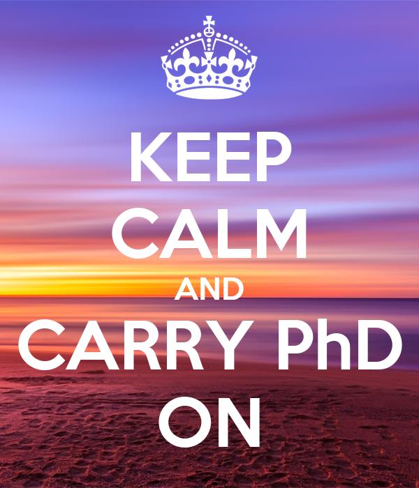 KEEP CALM AND CARRY PhD ON