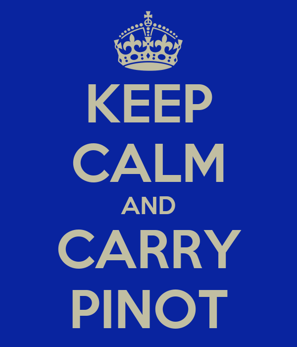 KEEP CALM AND CARRY PINOT