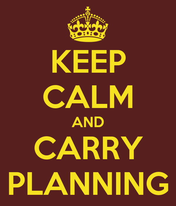 KEEP CALM AND CARRY PLANNING