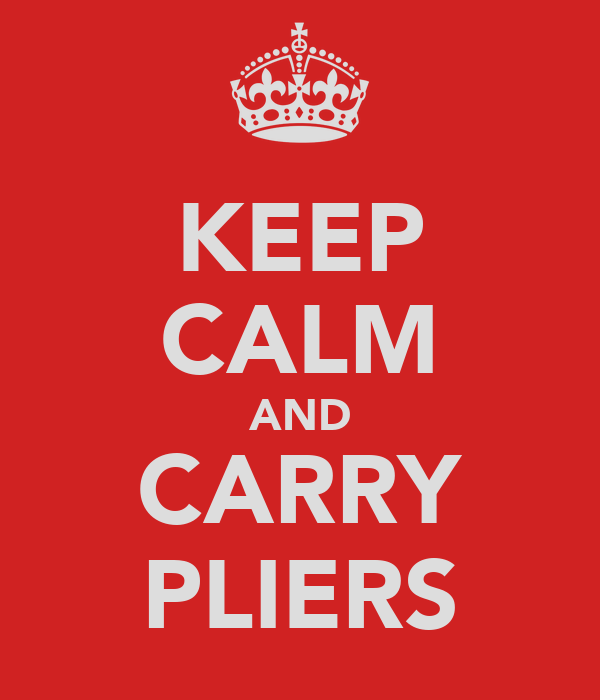 KEEP CALM AND CARRY PLIERS