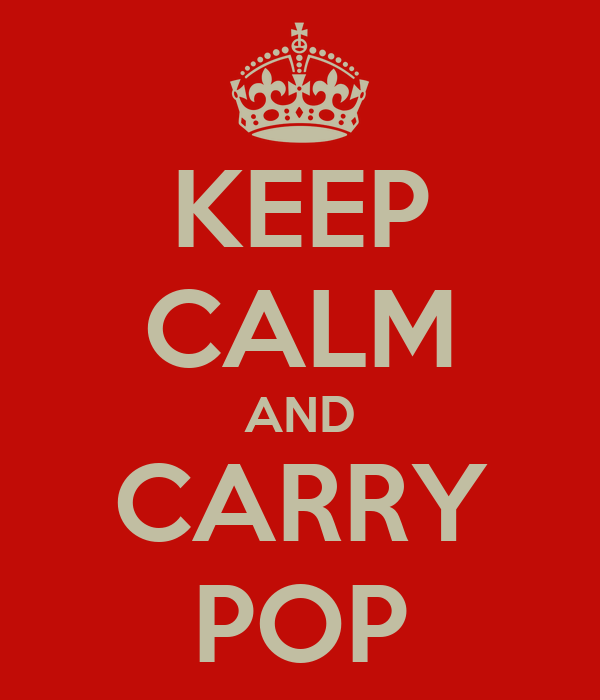 KEEP CALM AND CARRY POP