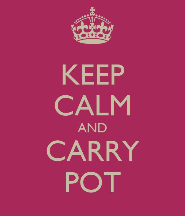 KEEP CALM AND CARRY POT