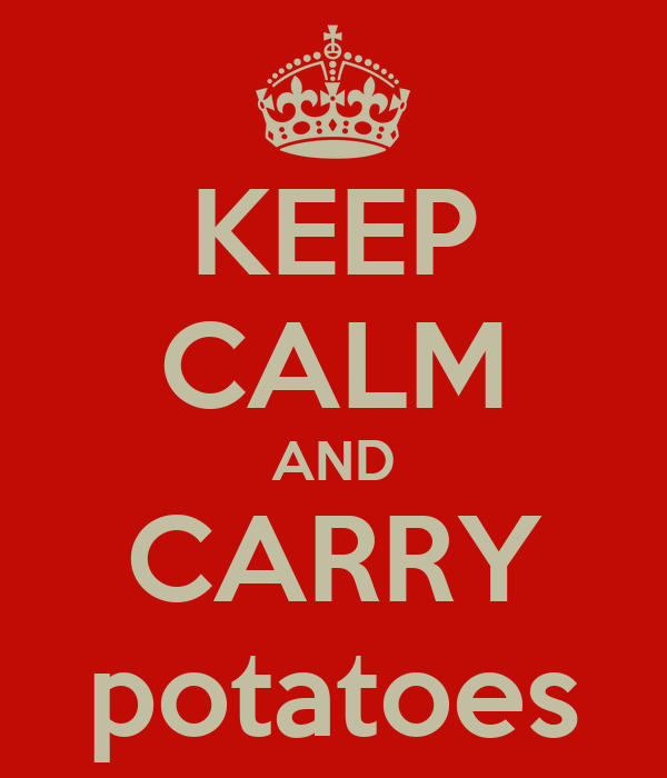 KEEP CALM AND CARRY potatoes