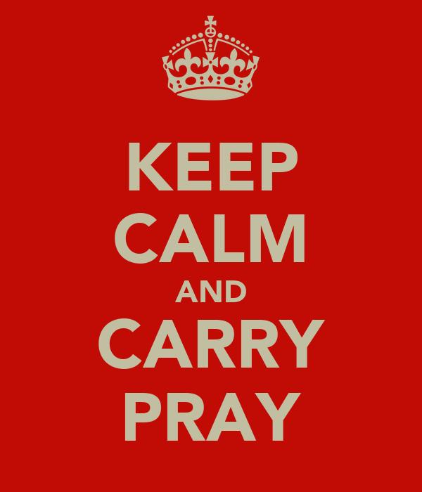 KEEP CALM AND CARRY PRAY