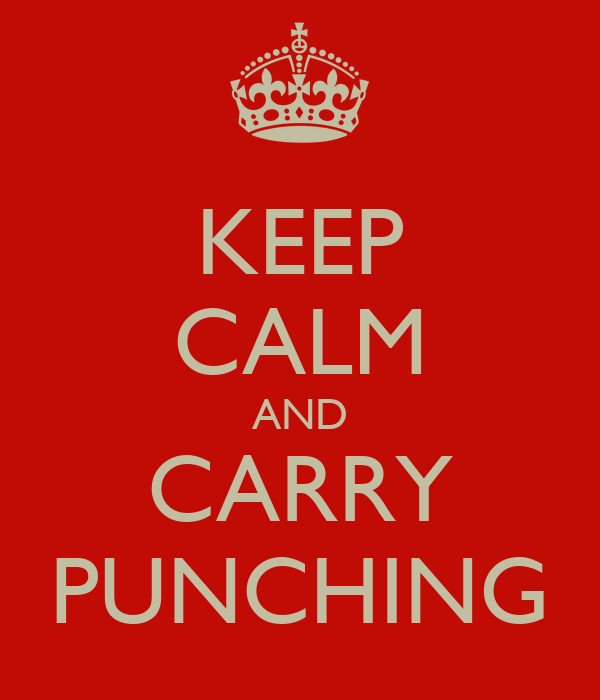 KEEP CALM AND CARRY PUNCHING