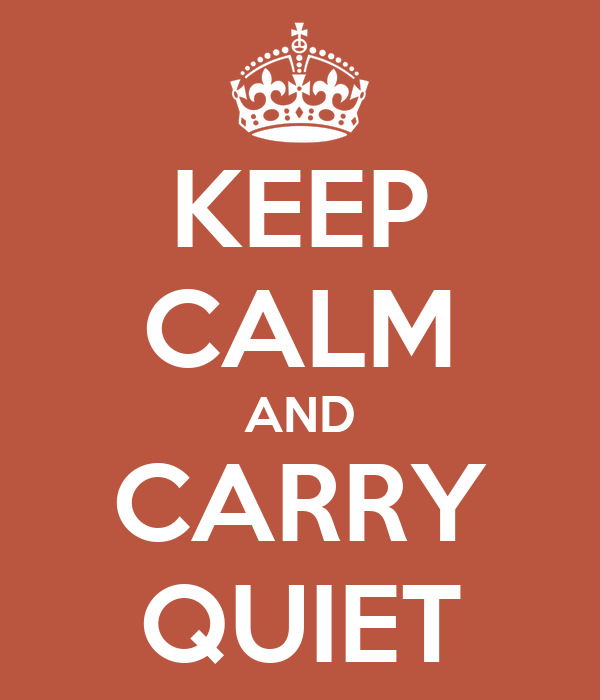 KEEP CALM AND CARRY QUIET