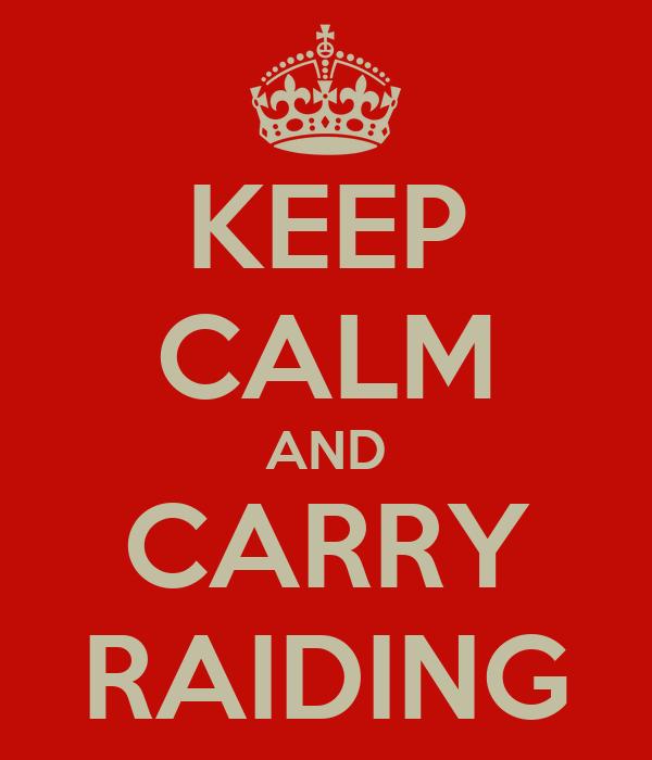 KEEP CALM AND CARRY RAIDING