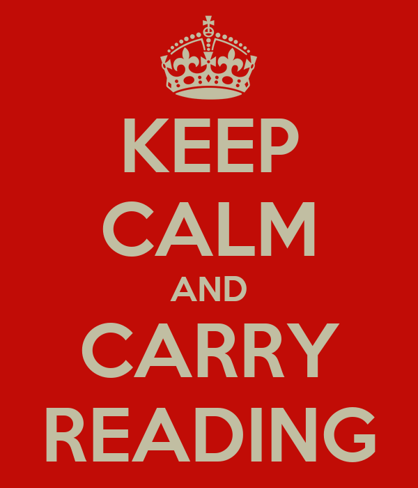 KEEP CALM AND CARRY READING