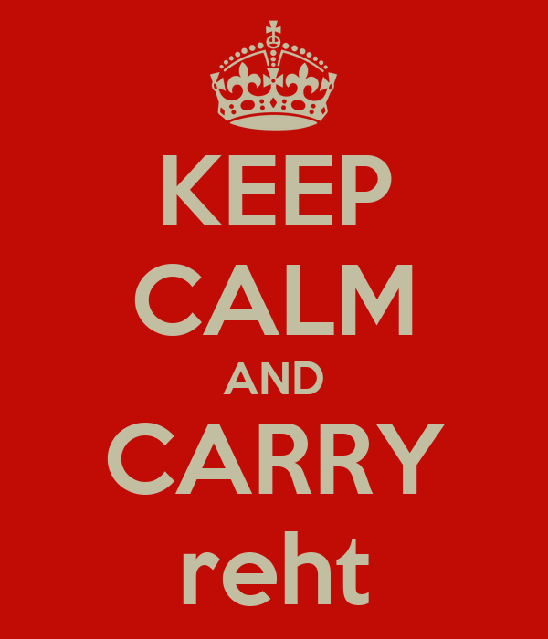 KEEP CALM AND CARRY reht