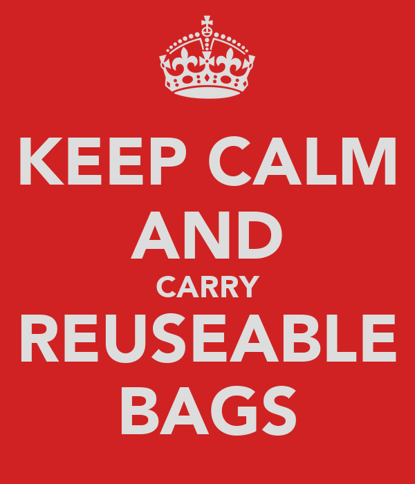 KEEP CALM AND CARRY REUSEABLE BAGS