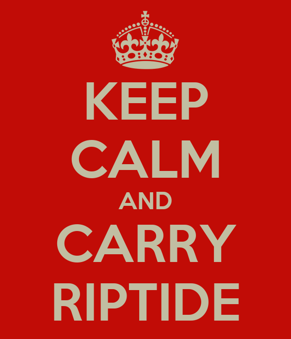 KEEP CALM AND CARRY RIPTIDE
