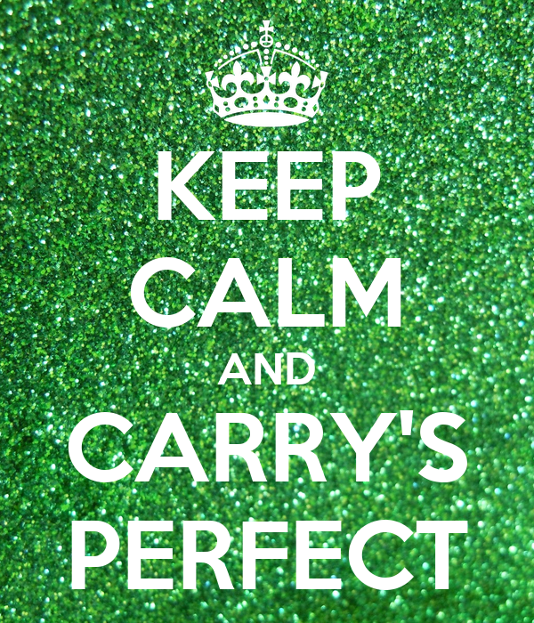 KEEP CALM AND CARRY'S PERFECT