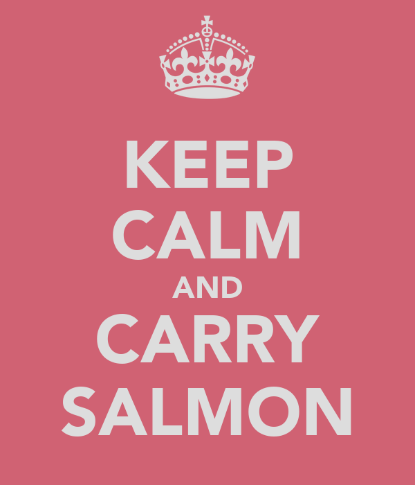 KEEP CALM AND CARRY SALMON