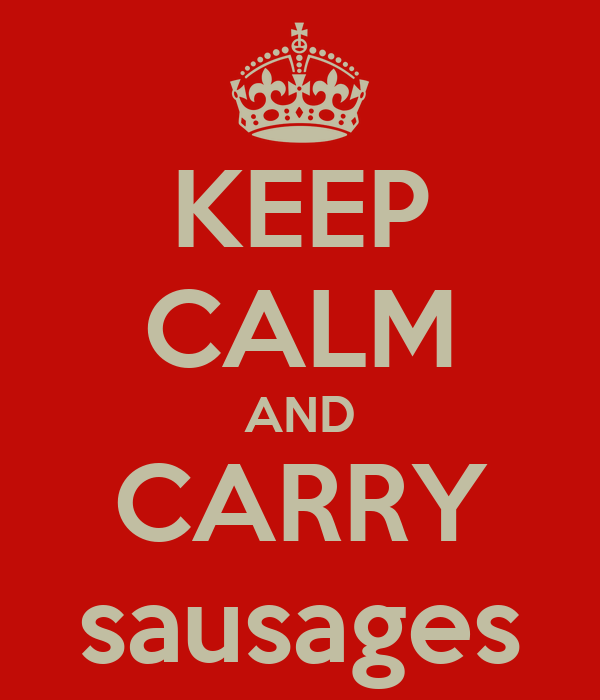 KEEP CALM AND CARRY sausages
