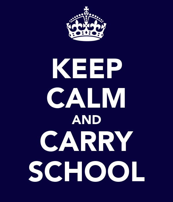 KEEP CALM AND CARRY SCHOOL