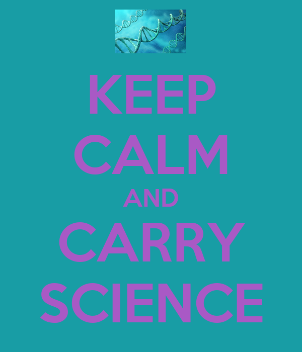 KEEP CALM AND CARRY SCIENCE