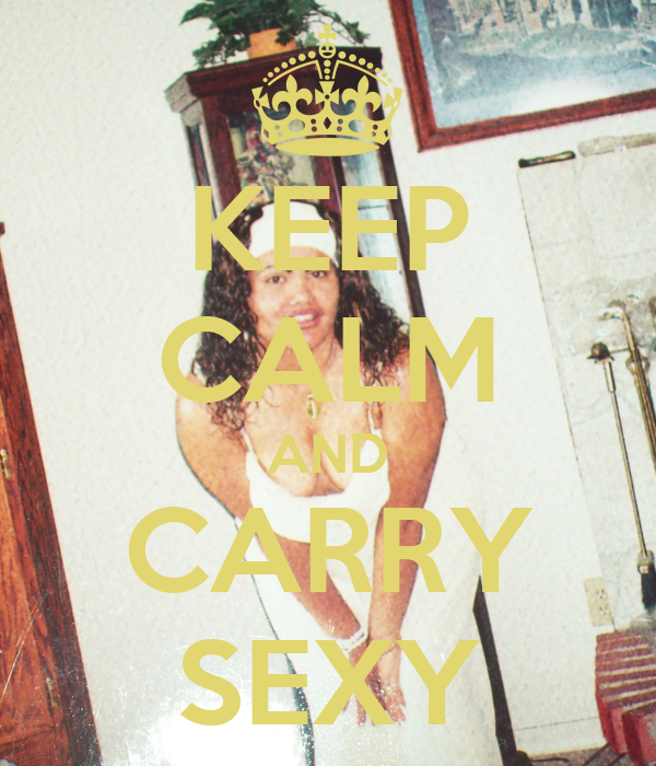 KEEP CALM AND CARRY SEXY
