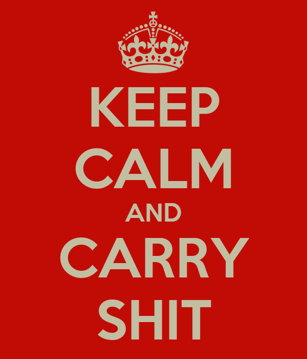KEEP CALM AND CARRY SHIT