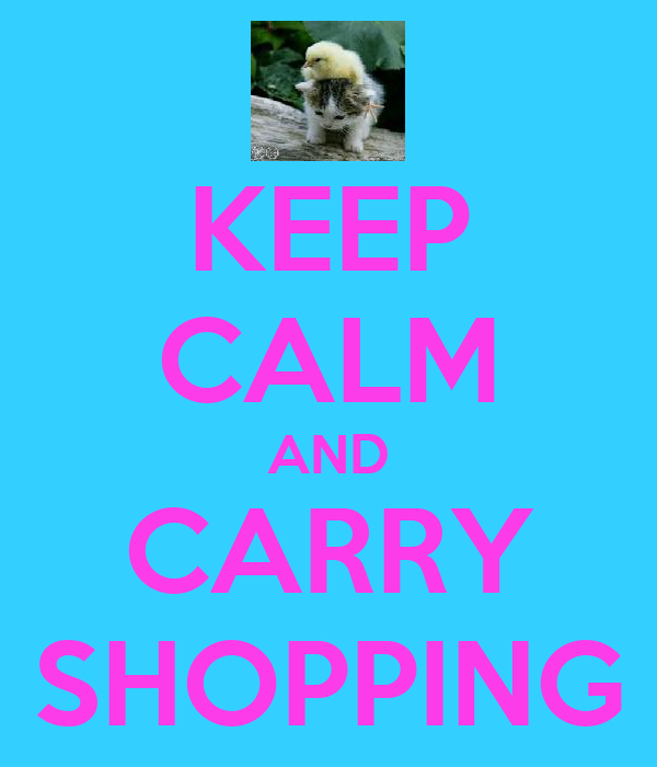 KEEP CALM AND CARRY SHOPPING