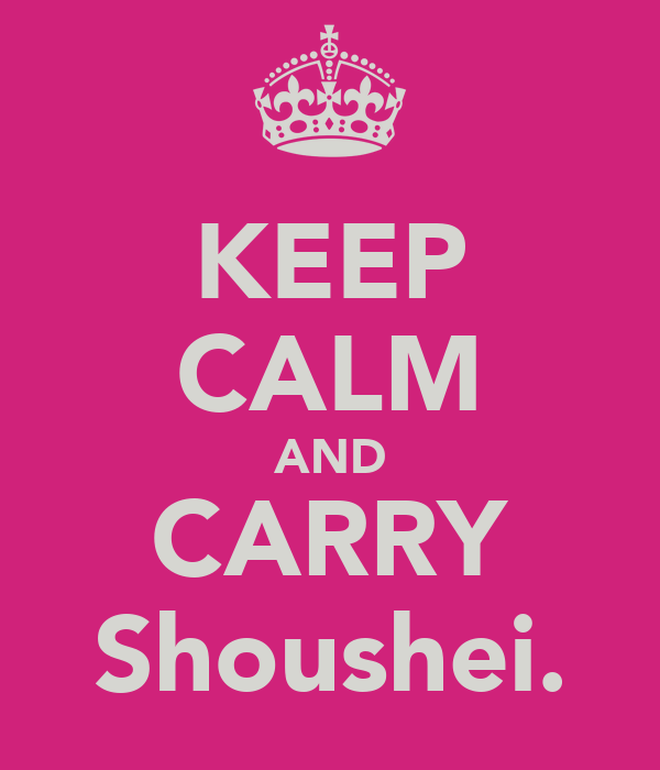 KEEP CALM AND CARRY Shoushei.