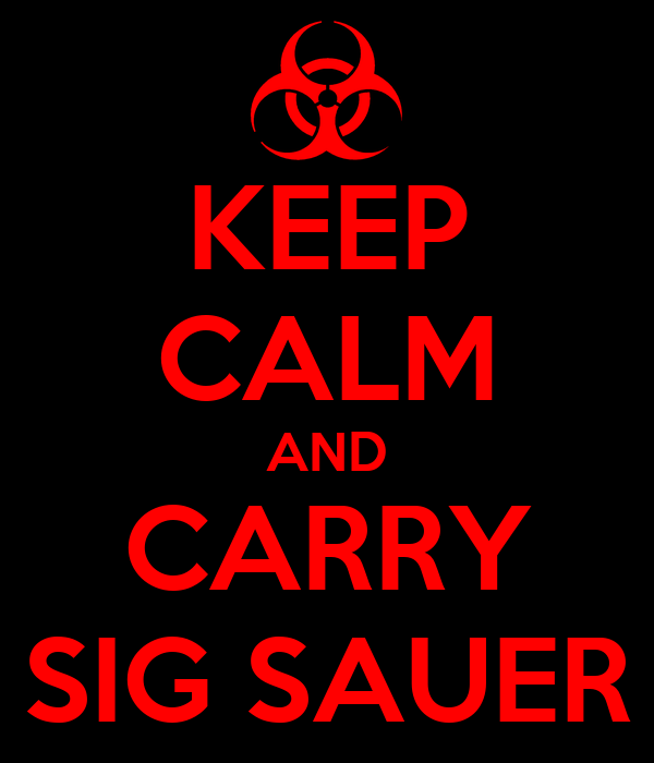 KEEP CALM AND CARRY SIG SAUER