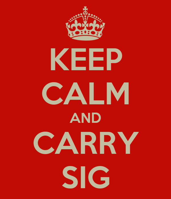 KEEP CALM AND CARRY SIG