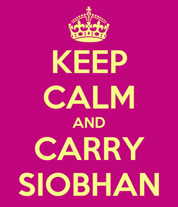 KEEP CALM AND CARRY SIOBHAN