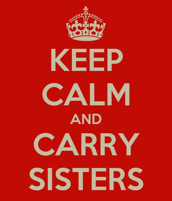 KEEP CALM AND CARRY SISTERS