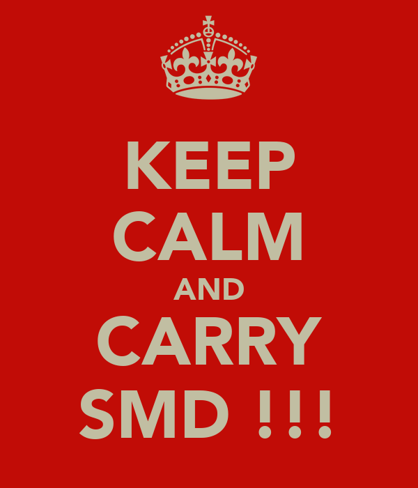 KEEP CALM AND CARRY SMD !!!