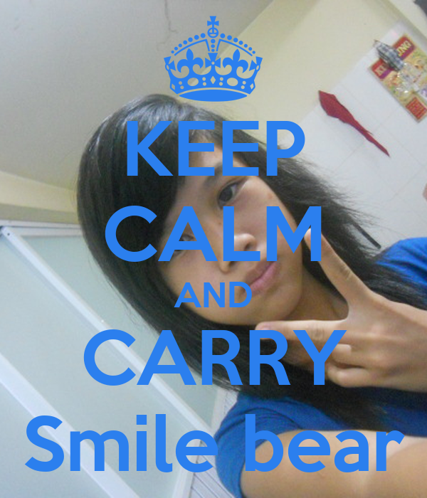 KEEP CALM AND CARRY Smile bear