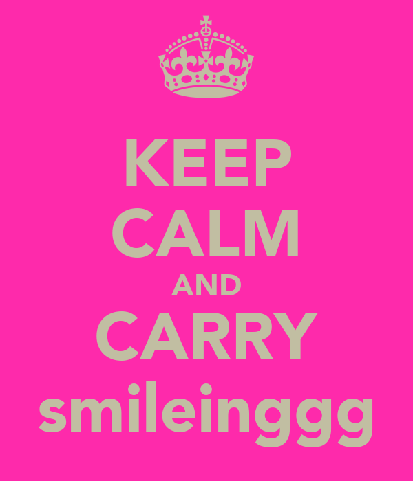 KEEP CALM AND CARRY smileinggg